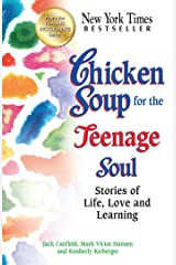 Chicken Soup for the Teenage Soul: Stories of Life, Love and Learning Kindle Edition