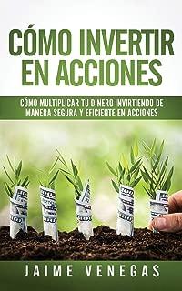 Cómo Invertir en Acciones: Cómo Multiplicar tu Dinero Invirtiendo de Manera Segura y Eficiente en Acciones (Spanish Edition)