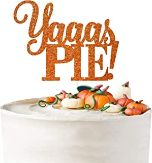 Yaaas PIE! Cake Topper | Fall Birthday Cake Decor| Give Thanks | Pie Cake Topper | Happy Thanksgiving Party Decorations