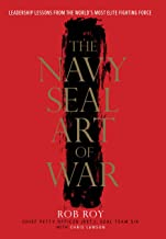 The Navy SEAL Art of War: Leadership Lessons from the World's Most Elite Fighting Force