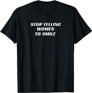Stop Telling Women to Smile Feminist Shirt