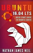 Ubuntu 16.04 LTS: Quick Start Guide to Ubuntu Server