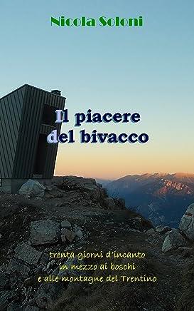 Il piacere del bivacco: Trenta giorni d'incanto in mezzo ai boschi e alle montagne del Trentino