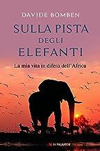 Scaricare Libri Sulla pista degli elefanti. La mia vita in difesa dell'Africa PDF