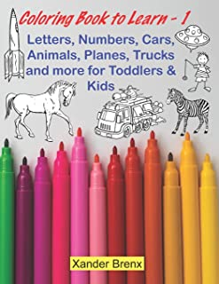 Coloring Book to Learn - 1: Letters, Numbers, Cars, Animals, Planes, Trucks and more for Toddlers and Kids