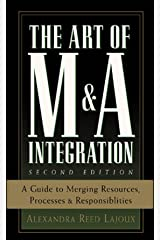 The Art of M&A Integration 2nd Ed: A Guide to Merging Resources, Processes,and Responsibilties Kindle Edition