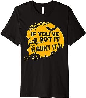 If You've Got It Haunt It Funny Halloween  Premium T-Shirt