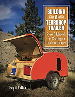 Building a Teardrop Trailer: Plans and Methods for Crafting an Heirloom Camper