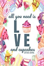 All You Need is Love & Cupcakes Cupcake Journal: Cupcake Journal Blank Lined Page Diary for Girls 6x9 110 Pages