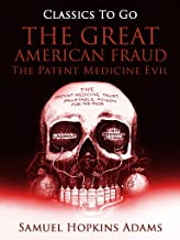 The Great American Fraud / The Patent Medicine Evil (Classics To Go)
