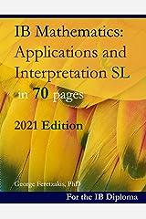 IB Mathematics: Applications and Interpretation SL in 70 pages: 2021 Edition ペーパーバック