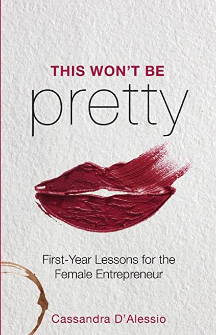 This Won't Be Pretty: First-Year Lessons for the Female Entrepreneur (English Edition)