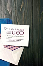 One Marriage Under God: The Campaign to Promote Marriage in America (Intersections Book 16)
