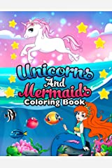 Unicorns and Mermaids Coloring Book: Filled with Various Cute and Adorable Coloring Designs For Girls Ages 4-8 Paperback