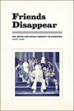 Friends Disappear: The Battle for Racial Equality in Evanston (Chicago Visions and Revisions)