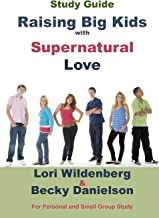 Study Guide Raising Big Kids with Supernatural Love