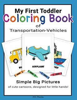 My First Toddler Coloring Book of Transportation-Vehicles: Simple Big Pictures of Cute Cartoons, Designed for Little Hands!