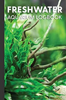 Freshwater Aquarium Logbook: Maintenance & Observation Notebook for Fresh Water Tanks - Light (Useful Tool Books for Aquas...