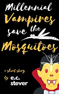 Millennial Vampires Save the Mosquitoes: A Humorous Short Story (Lunch Reads Book 2)