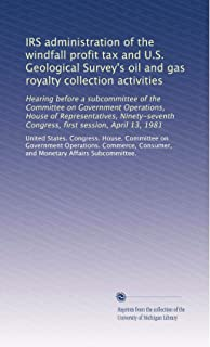 IRS administration of the windfall profit tax and U.S. Geological Survey's oil and gas royalty collection activities: Hearing before a subcommittee of ... Congress, first session, April 13, 1981