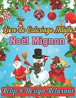 Livre De Coloriage Adult Noël Mignon Relife & Design Relaxant: Éditions nouvelles et élargies, 50 modèles uniques, ornemen...