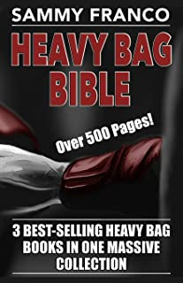 Heavy Bag Bible: 3 Best-Selling Heavy Bag Books In One Massive Collection
