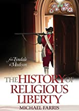 History of Religious Liberty: From Tyndale to Madison