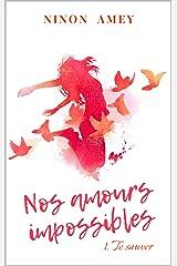 Nos amours impossibles: Te sauver Format Kindle