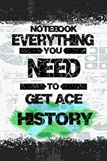 NOTEBOOK EVERYTHING YOU NEED TO GET ACE HISTORY: Large School HISTORY Journal Gift for Student (Men/Women) | Big Fat Compo...