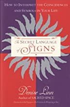 The Secret Language of Signs: How to Interpret the Coincidences and Symbols in Your Life