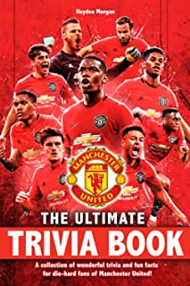 The Ultimate Manchester United Trivia Book: Pull You Into The World Full Of Many Trivia And Fun Facts Of Manchester United...