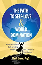 The Path to Self-Love and World Domination: Break Free from Self-Limiting Beliefs and Embrace Your Power