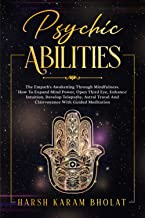 PSYCHIC ABILITIES: The Empath's Awakening Through Mindfulness. How To Expand Mind Power, Open Third Eye, Enhance Intuitio...