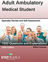 Adult Ambulatory Medical Student: Specialty Review and Self-Assessment (StatPearls Review Series Book 264)