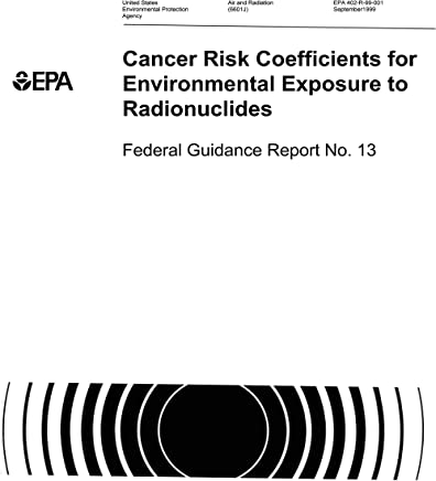 Cancer Risk Coefficients for Environmental Exposure to Radionuclides Federal Guidance Report No. 13