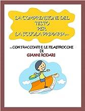 La comprensione del testo per la Scuola Primaria: ...con i racconti e le filastrocche di Gianni Rodari (Italian Edition)