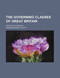 The Governing Classes of Great Britain; Political Portraits
