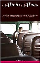 Alícia Alves:  Crescer nunca é fácil, talvez o pior período de cada indivíduo seja a transição da adolescência ao início da vida adulta. (Portuguese Edition)