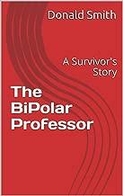 The Bipolar Professor: A Survivor's Story