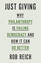 Just Giving: Why Philanthropy Is Failing Democracy and How It Can Do Better (English Edition)