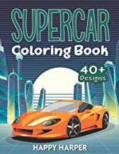 Supercar Coloring Book: The Super Cool Sports Car Coloring Book For Kids Featuring 40+ Fun Exotic Luxury Car Designs With ...