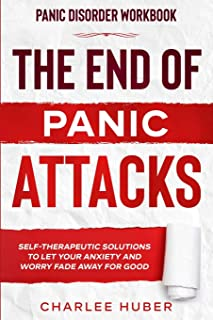 Panic Disorder Workbook: THE END OF PANIC ATTACKS - Self-Therapeutic Solutions To Let Your Anxiety and Worry Fade Away For...