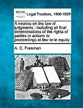 treatise ٍ في تطبيق القانون من judgments: بما في ذلك جميع الحفلات determinations of the الحقوق النهائي في إجراءات أو proceedings في القانون أو في equity.