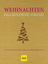 Weihnachten - Das Goldene von GU: Kochen und backen für ein