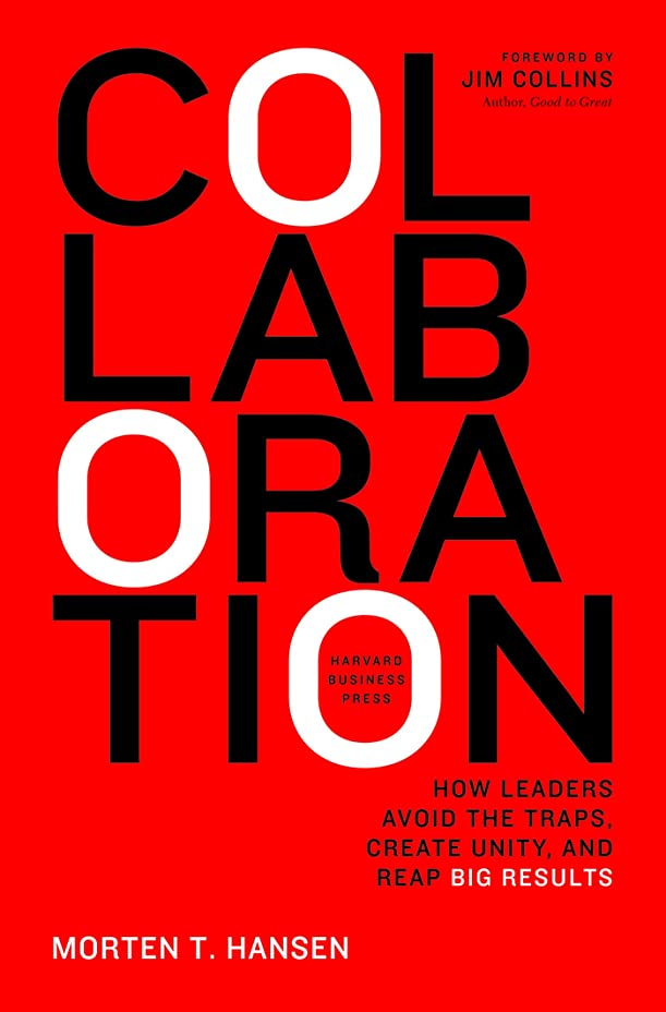 Collaboration: How Leaders Avoid the Traps, Build Common Ground, and Reap Big Results (English Edition)