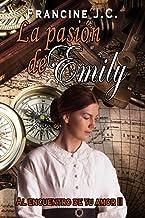 La pasión de Emily: Al encuentro de tu amor II