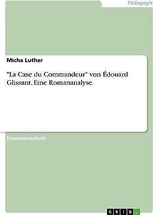 La Case du Commandeur von Édouard Glissant. Eine Romananalyse (German Edition)