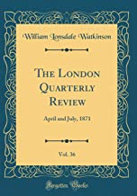 The London Quarterly Review, Vol. 36: April and July, 1871 (Classic Reprint)