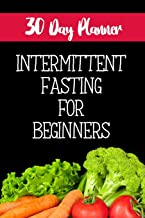30 Day Planner Intermittent Fasting For Beginners: The Ultimate Intermittent Fasting 101 Journal. Makes a Great Essential for Proven Weight Loss ... Effective Keto Fat Burn. Beginner Friendly.