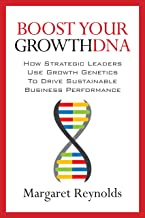Boost Your GrowthDNA: How Strategic Leaders Use Growth Genetics to Drive Sustainable Business Performance